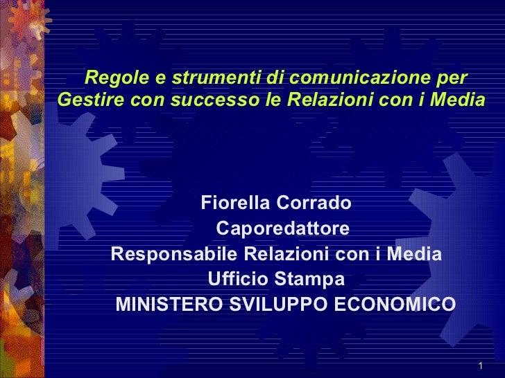 Regole e strumenti di comunicazione per Gestire con successo le Relazioni con i Media   <ul><li>Fiorella Corrado </li></...