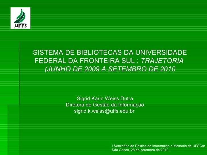 I Seminário de Política de Informação e Memória da UFSCar São Carlos, 28 de setembro de 2010. SISTEMA DE BIBLIOTECAS DA UN...