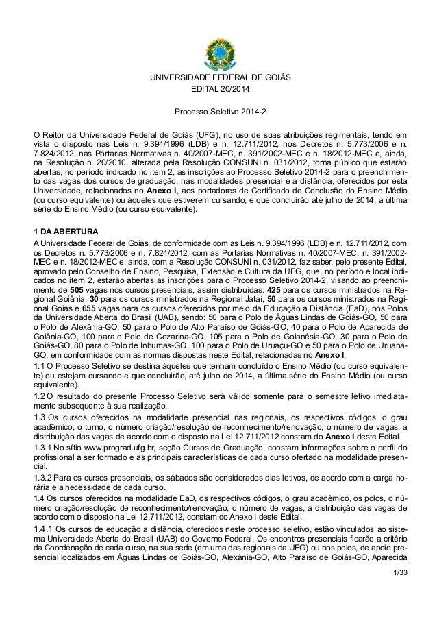 UNIVERSIDADE FEDERAL DE GOIÁS EDITAL 20/2014 Processo Seletivo 2014-2 O Reitor da Universidade Federal de Goiás (UFG), no ...