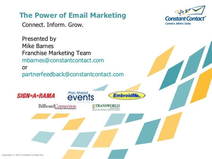 The Power of Email Marketing <ul><li>Connect. Inform. Grow. </li></ul><ul><li>Presented by  </li></ul><ul><li>Mike Barnes ...