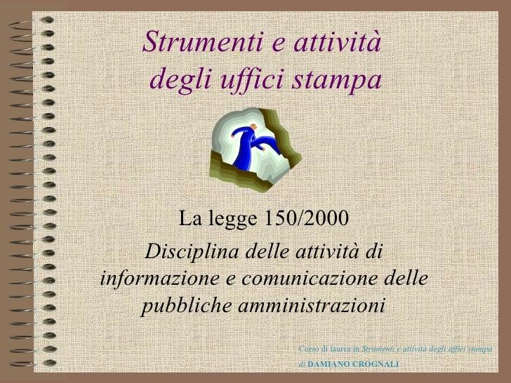 Strumenti e attività  degli uffici stampa La legge 150/2000 Disciplina delle attività di informazione e comunicazione dell...