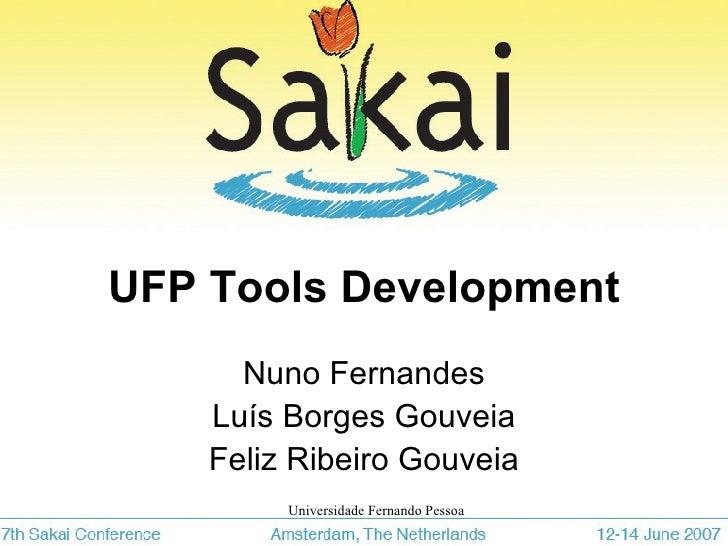 UFP Tools Development Nuno Fernandes Luís Borges Gouveia Feliz Ribeiro Gouveia