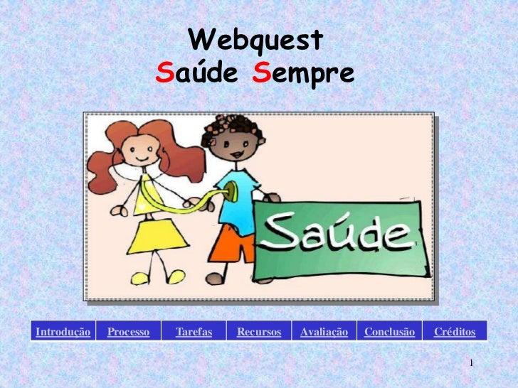 Webquest                        Saúde SempreIntrodução   Processo    Tarefas   Recursos   Avaliação   Conclusão   Créditos...
