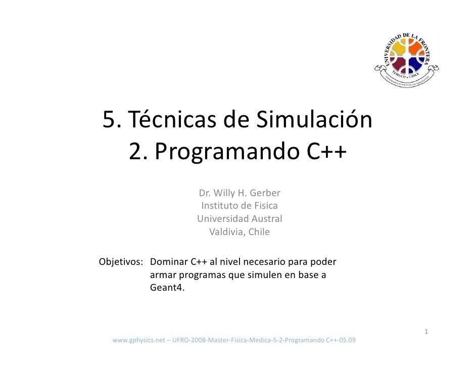 5. Técnicas de Simulación    2. Programando C++                             Dr. Willy H. Gerber                           ...