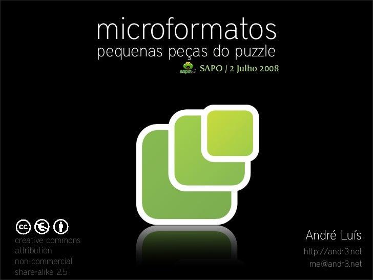 microformatos                    pequenas peças do puzzle                                 SAPO / 2 Julho 2008             ...