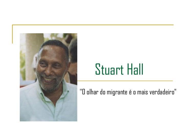 """Stuart HallO olhar do migrante é o mais verdadeiro"""""""