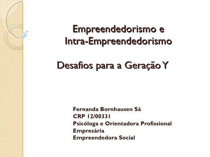 Empreendedorismo e   Intra-Empreendedorismo     Desafios para a Geração Y  Fernanda Bornhausen Sá  CRP 12/00331 Psicólog...