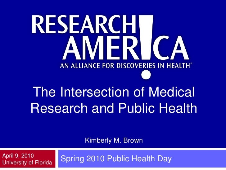 The Intersection of Medical            Research and Public Health                                Kimberly M. Brown  April ...