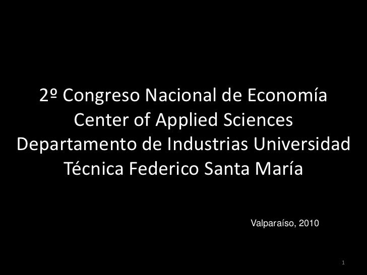 2º Congreso Nacional de Economía      Center of Applied SciencesDepartamento de Industrias Universidad     Técnica Federic...