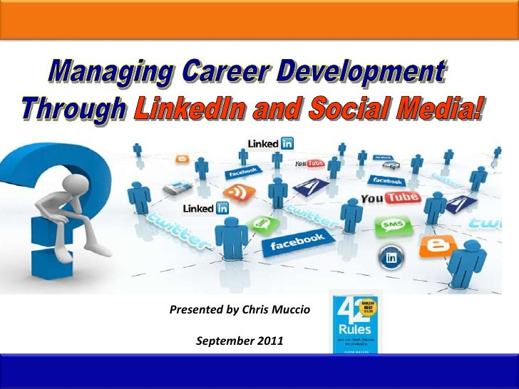 Managing Career Development <br />Through LinkedIn and Social Media!<br />Presented by Chris Muccio<br />September 2011<br />