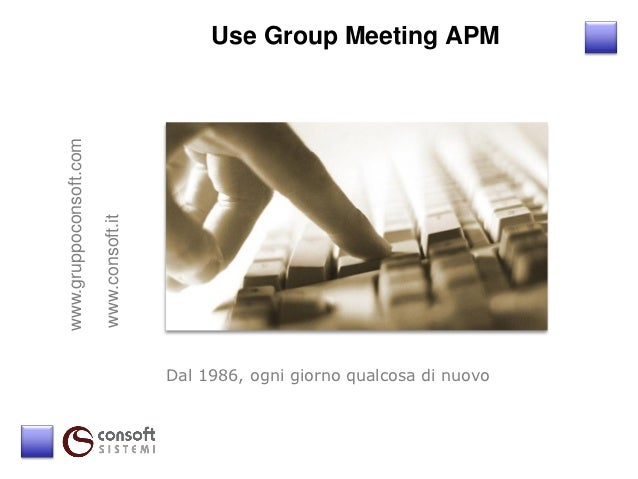 Use Group Meeting APMwww.gruppoconsoft.com                        www.consoft.it                                         D...