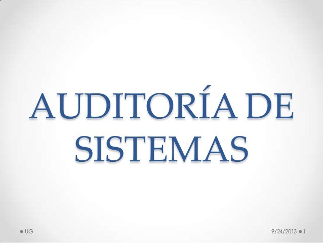 AUDITORÍA DE SISTEMAS 9/24/2013 1UG