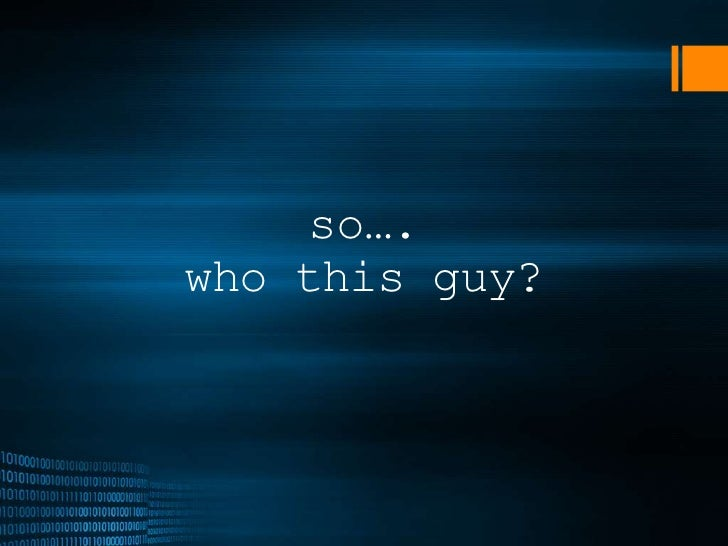 so…. who this guy?<br />