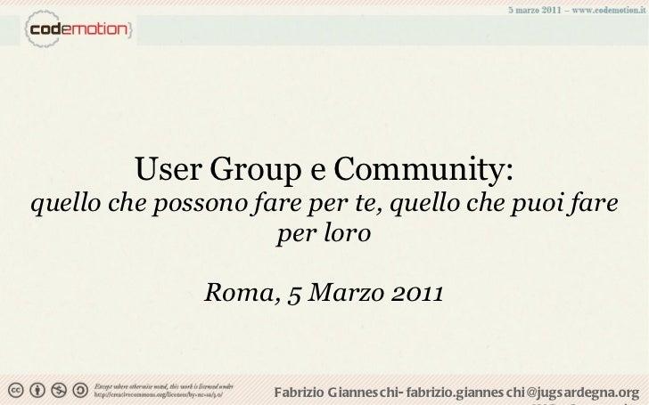 User Group e Community: quello che possono fare per te, quello che puoi fare per loro Roma, 5 Marzo 2011