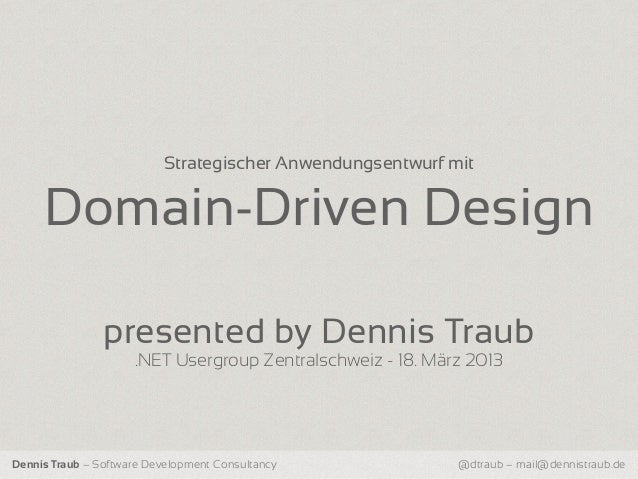 Strategischer Anwendungsentwurf mit     Domain-Driven Design                presented by Dennis Traub                     ...