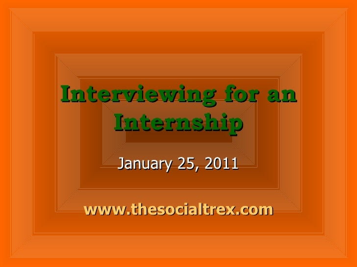 Interviewing for an Internship January 25, 2011 www.thesocialtrex.com