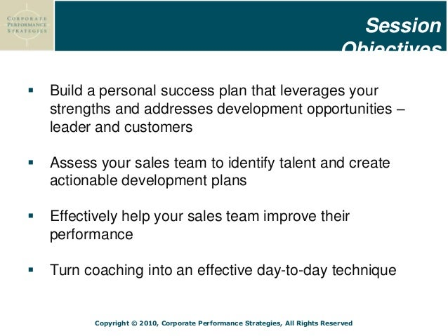 Copyright © 2010, Corporate Performance Strategies, All Rights Reserved  Build a personal success plan that leverages you...