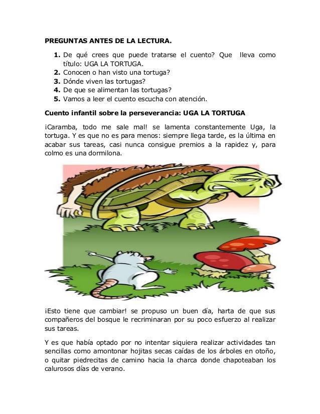 PREGUNTAS ANTES DE LA LECTURA. 1. De qué crees que puede tratarse el cuento? Que lleva como título: UGA LA TORTUGA. 2. Con...