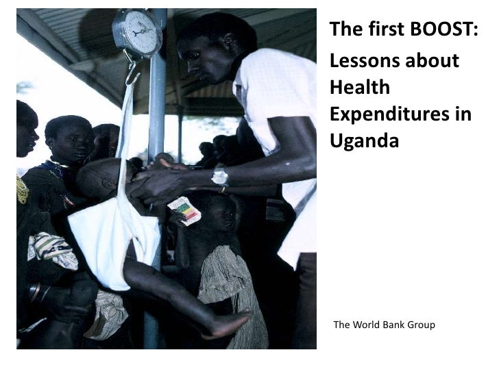 The first BOOST:Lessons aboutHealthExpenditures inUgandaThe World Bank Group