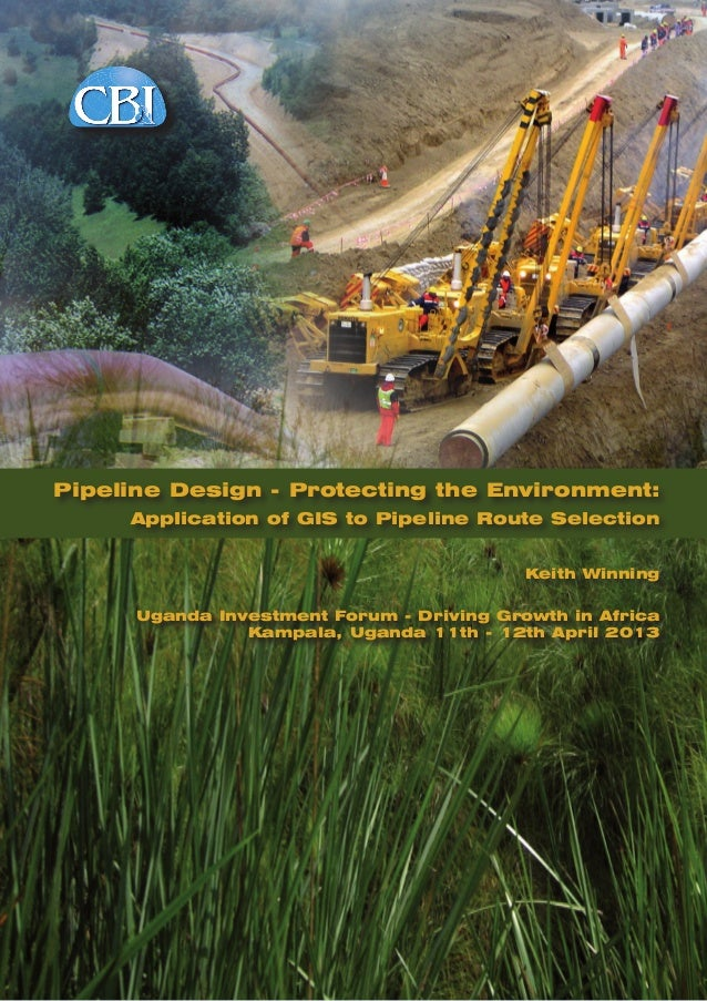 Pipeline Design - Protecting the Environment: Application of GIS to Pipeline Route Selection Keith Winning Uganda Investme...