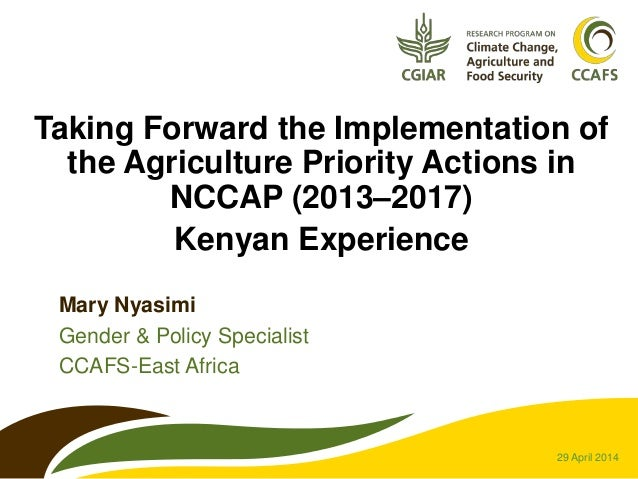 Taking Forward the Implementation of the Agriculture Priority Actions in NCCAP (2013–2017) Kenyan Experience Mary Nyasimi ...
