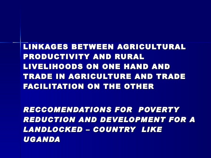 LINKAGES BETWEEN AGRICULTURAL PRODUCTIVITY AND RURAL LIVELIHOODS ON ONE HAND AND TRADE IN AGRICULTURE AND TRADE FACILITATI...