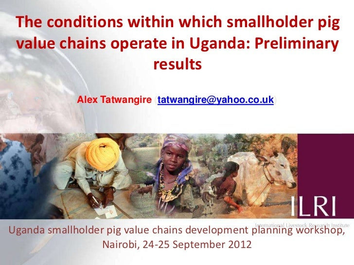 The conditions within which smallholder pig value chains operate in Uganda: Preliminary                   results         ...