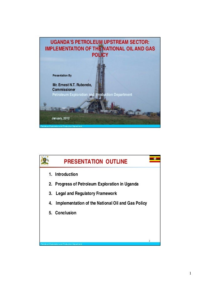 UGANDA'S PETROLEUM UPSTREAM SECTOR:    IMPLEMENTATION OF THE NATIONAL OIL AND GAS                     POLICY             P...