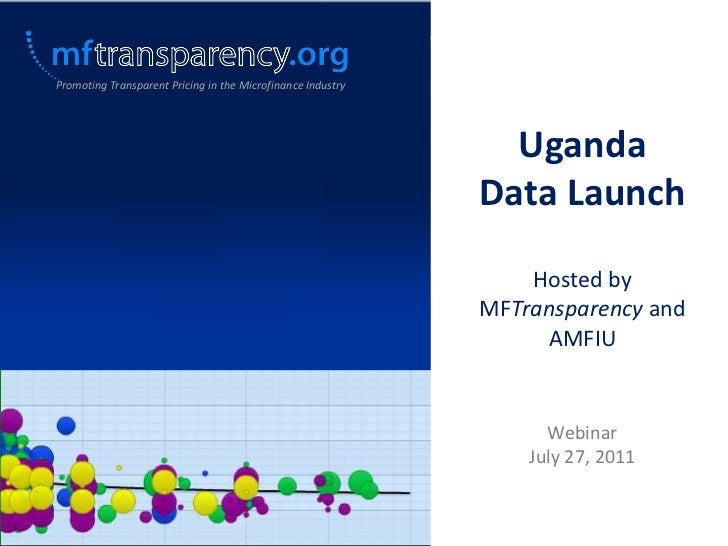 Promoting Transparent Pricing in the Microfinance Industry<br />Uganda <br />Data Launch<br />Hosted by MFTransparency and...