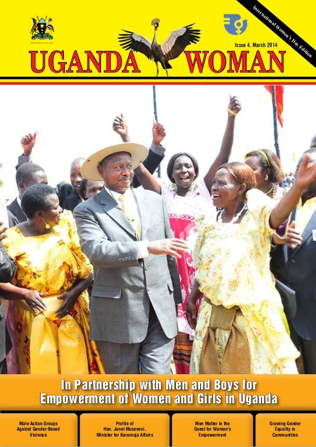 UGANDA WOMAN March 2014 1 Issue 4, March 2014 WOMANUGANDA THE REPUBLIC OF UGANDA International W om en's Day Edition Male ...