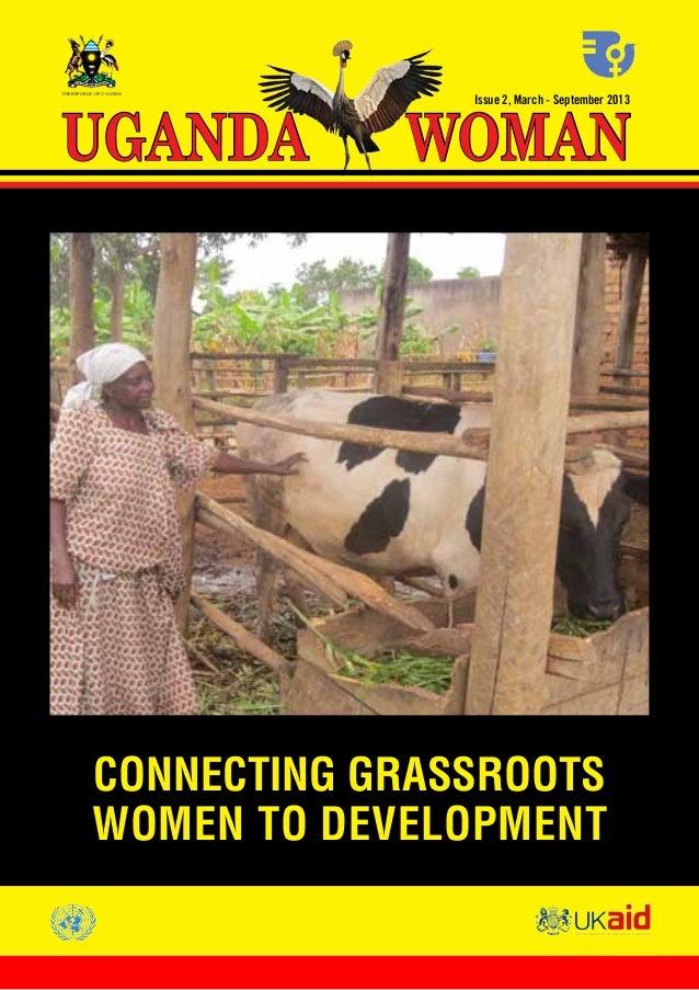 UGANDA WOMAN March - September 2013 1Issue 2, March - September 2013WOMANUGANDACONNECTING GRASSROOTSWOMEN TO DEVELOPMENTTH...