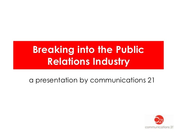Breaking into the Public   Relations Industrya presentation by communications 21