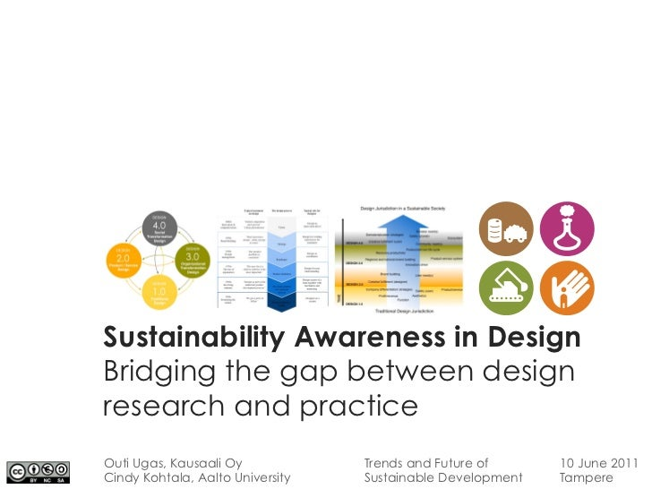 Sustainability Awareness in DesignBridging the gap between designresearch and practiceOuti Ugas, Kausaali Oy            Tr...