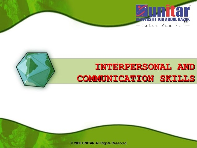 © 2006 UNITAR All Rights Reserved INTERPERSONAL ANDINTERPERSONAL AND COMMUNICATION SKILLSCOMMUNICATION SKILLS