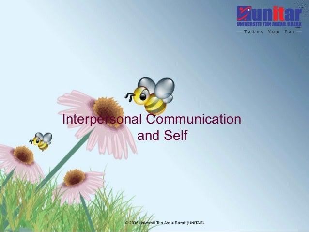 © 2006 Universiti Tun Abdul Razak (UNITAR) Interpersonal Communication and Self
