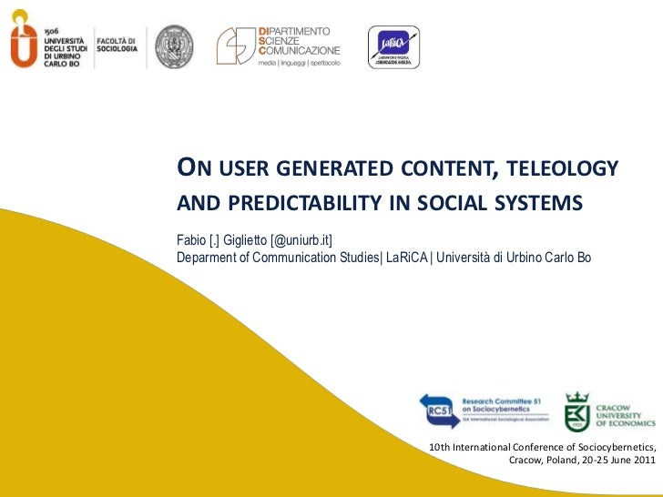 On user generated content, teleology and predictability in social systems<br />Fabio [.] Giglietto [@uniurb.it] <br />Depa...