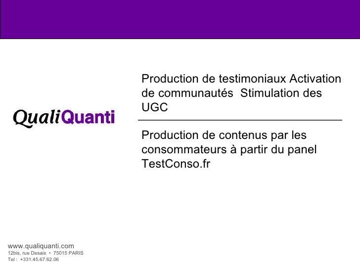Production de testimoniaux Activation de communautés  Stimulation des UGC Production de contenus par les consommateurs à p...