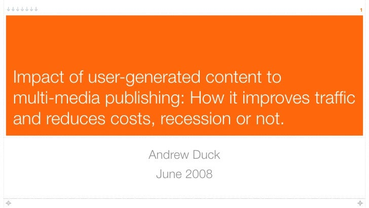 1     Impact of user-generated content to multi-media publishing: How it improves traffic and reduces costs, recession or n...