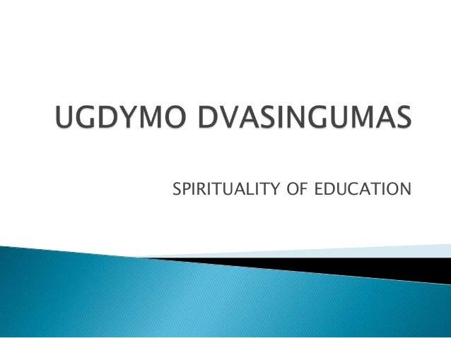 SPIRITUALITY OF EDUCATION