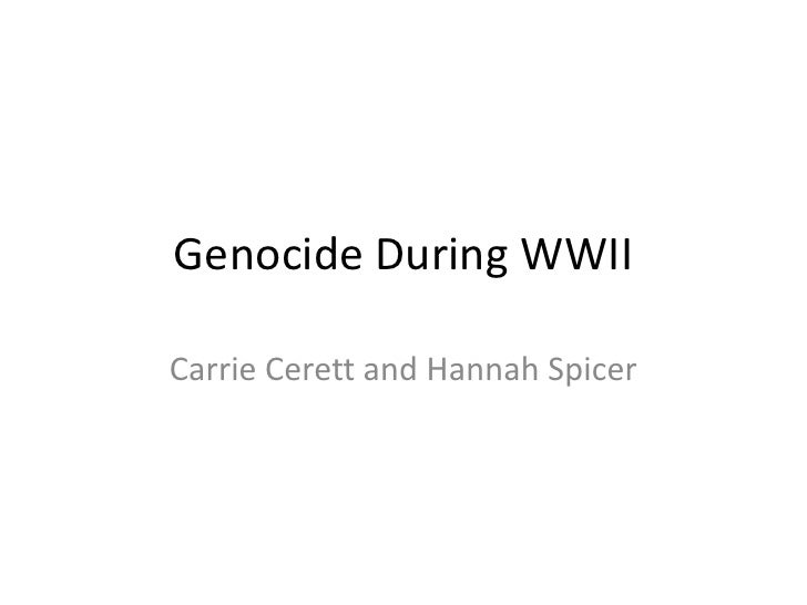 Genocide During WWII<br />Carrie Cerett and Hannah Spicer<br />