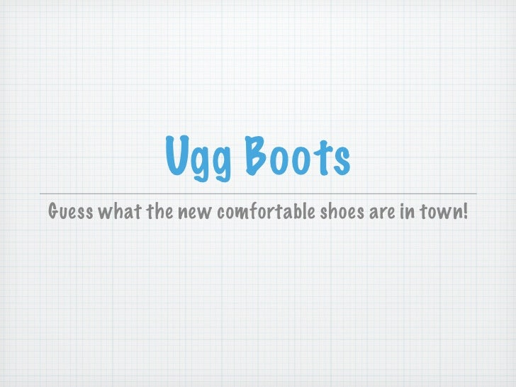 Ugg Boots Guess what the new comfortable shoes are in town!