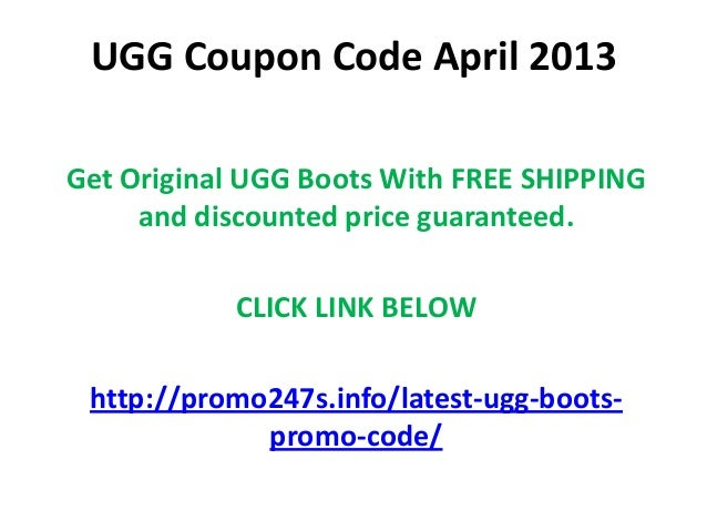 Since UGG promo codes are few and far between, sales are one of the best ways to save. 5. Can't find any official UGG promo codes? Try sales and storewide coupons at department stores like Nordstrom and Macy's, which carry many UGG products. 6. If you're lucky enough to find an UGG coupon code, you can enter it on the shopping cart page.