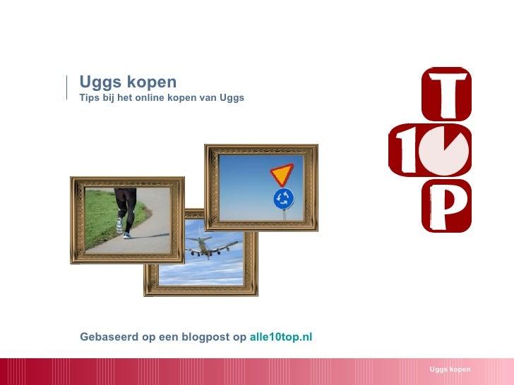 Uggs kopen Tips bij het online kopen van Uggs Uggs kopen Gebaseerd op een blogpost op  alle10top.nl