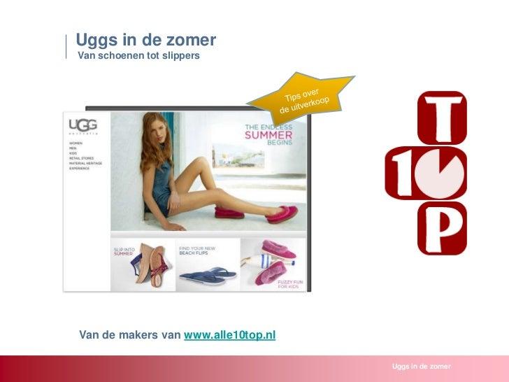Uggs in de zomer<br /> Van schoenen tot slippers<br />Tips over <br />de uitverkoop<br />Van de makers van www.alle10top.n...