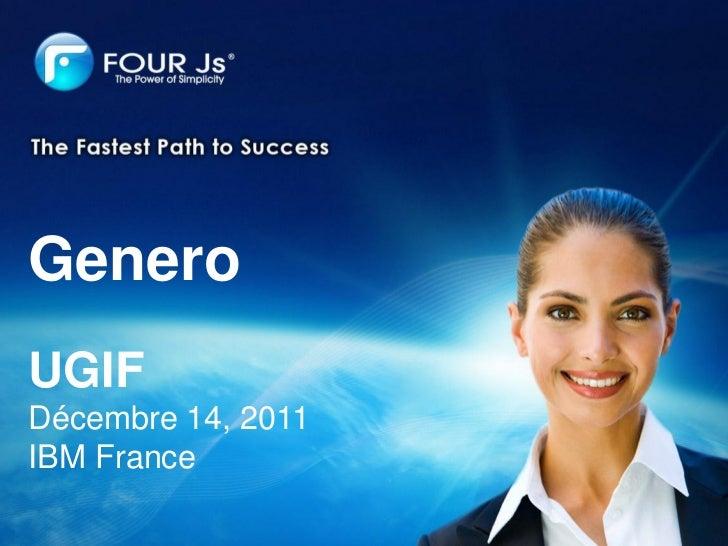 Q&AGeneroUGIFDécembre 14, 2011IBM France           Four J's Development Tools           Corporate Overview                ...