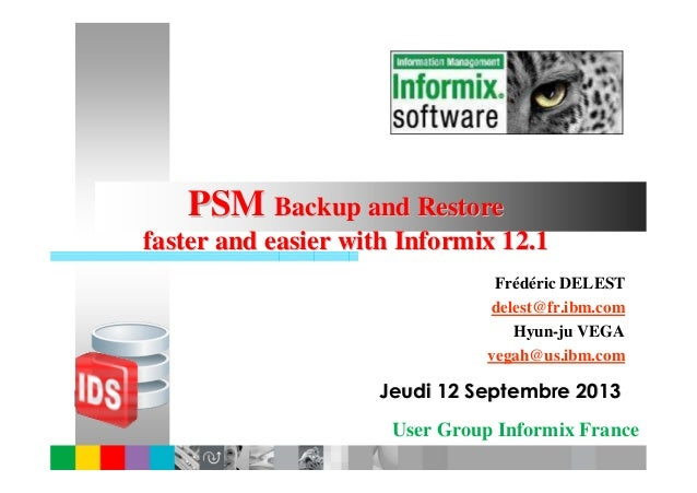 User Group Informix France PSMPSM Backup and RestoreBackup and Restore faster and easier with Informix 12.1faster and easi...