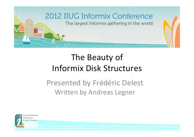 The Beauty of Informix Disk StructuresPresented by Frédéric Delest  Written by Andreas Legner