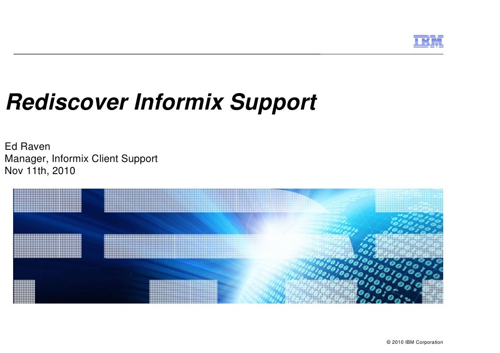 Rediscover Informix SupportEd RavenManager, Informix Client SupportNov 11th, 2010                                   © 2010...