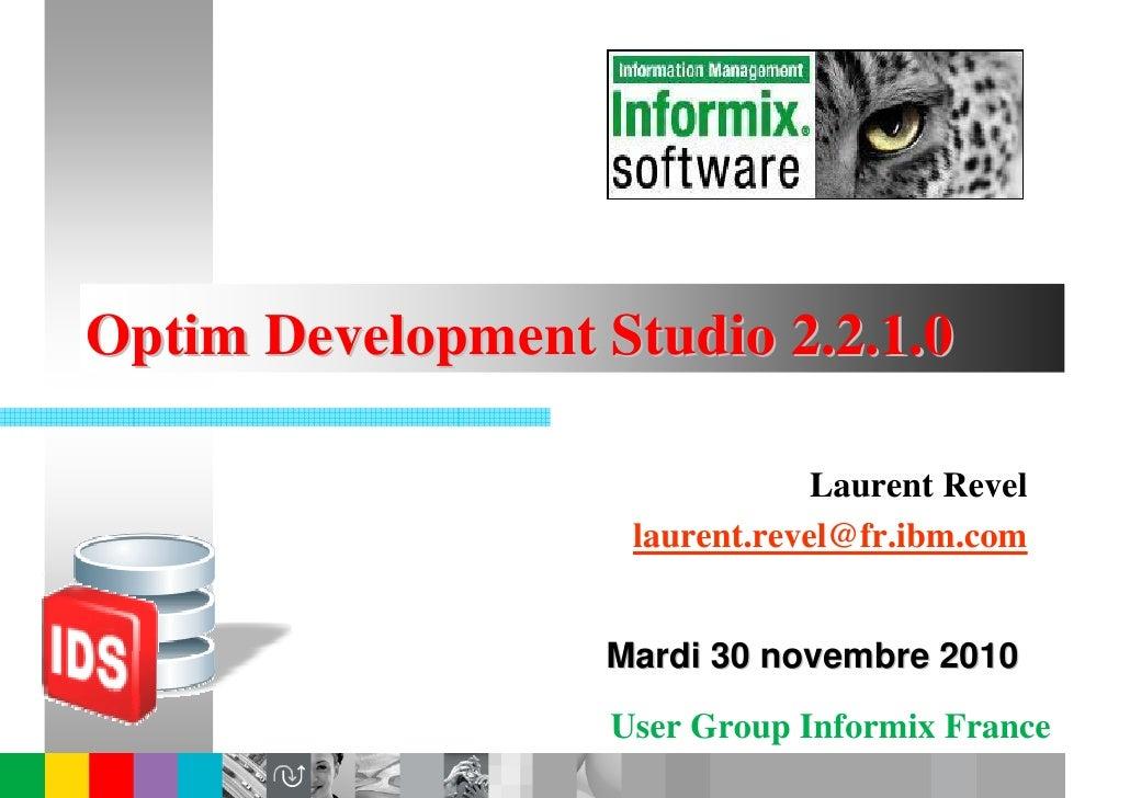 Optim Development Studio 2.2.1.0                                Laurent Revel                    laurent.revel@fr.ibm.com ...