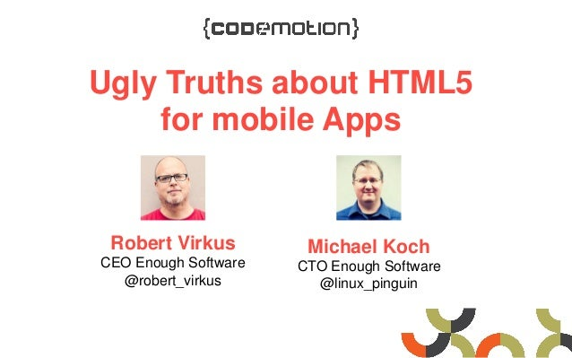 Ugly Truths about HTML5for mobile AppsRobert VirkusCEO Enough Software@robert_virkusMichael KochCTO Enough Software@linux_...
